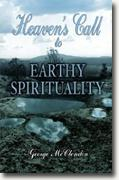 *Heaven's Call to Earthy Spirituality* by George McClendon