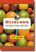 *Heirloom: Notes from an Accidental Tomato Farmer* by Tim Stark