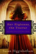 *Her Highness, the Traitor* by Susan Higginbotham