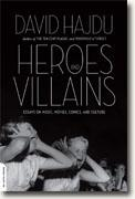 Buy *Heroes and Villains: Essays on Music, Movies, Comics, and Culture* by David Hajdu online