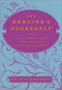 Buy *The Heroine's Bookshelf: Life Lessons, from Jane Austen to Laura Ingalls Wilder* by Erin Blakemore online