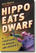 *Hippos Eats Dwarf: A Field Guide to Hoaxes & Other B.S.* by Alex Boese