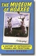 *Buy *The Museum of Hoaxes: A Collection of Pranks, Stunts, Deceptions, and Other Wonderful Stories Contrived for the Public from the Middle Ages to the New Millennium* online