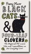 Buy *Black Cats & Four-Leaf Clovers: The Origins of Old Wives' Tales and Superstitions in Our Everyday Lives* by Harry Oliver online