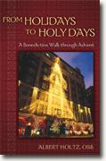 Buy *From Holidays to Holy Days: A Benedictine Walk Through Advent* by Albert Holtz, O.S.B. online