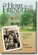 Buy *Home for the Friendless: Finding Hope, Love, and Family* by Betty Auchard online