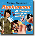 *Hookorama: 25 Fabulous Things to Crochet* by Rachael Matthews