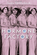 *The Hormone Factory* by Saskia Goldschmidt