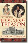 Buy *House of Treason: The Rise and Fall of a Tudor Dynasty* by Robert Hutchinson online
