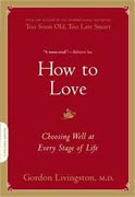 *How to Love: Choosing Well at Every Stage of Life* by Gordon Livingston
