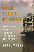 Buy *Huck Finn's America: Mark Twain and the Era That Shaped His Masterpiece* by Andrew Levyo nline