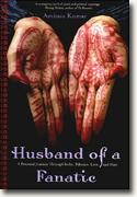 Buy *Husband of a Fanatic: A Personal Journey Through India, Pakistan, Love, and Hate* online