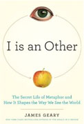 Buy *I Is an Other: The Secret Life of Metaphor and How It Shapes the Way We See the World* by James Geary online