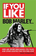 Buy *If You Like Bob Marley... Here Are Over 200 Bands, CDs, Films, and Other Oddities That You Will Love* by Dave Thompsononline
