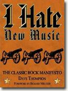 Buy *I Hate New Music: The Classic Rock Manifesto* by Dave Thompson online