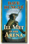 Buy *Ill Met in the Arena* by Dave Duncan