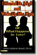 I Married Dr. Jekyll and Woke Up Mrs. Hyde: Or What Happens to Love* online