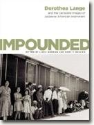 *Impounded: Dorothea Lange and the Censored Images of Japanese American Internment* by Dorothea Lange, edited by Linda Gordon & Gary Y. Okihiro