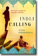 *India Calling: An Intimate Portrait of a Nation's Remaking* by Anand Giridharadas