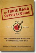 *The Indie Band Survival Guide: The Complete Manual for the Do-It-Yourself Musician* by Randy Chertkow and Jason Feehan
