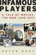 *Infamous Players: A Tale of Movies, the Mob (and Sex)* by Peter Bart