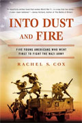 *Into Dust and Fire: Five Young Americans Who Went First to Fight the Nazi Army* by Rachel S. Cox
