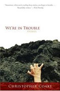 *We're in Trouble* by Christopher Coake