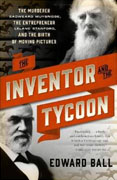 *The Inventor and the Tycoon: The Murderer Eadweard Muybridge, the Entrepreneur Leland Stanford, and the Birth of Moving Pictures* by Edward Ball