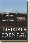 Invisible Eden: A Story of Love and Murder on Cape Cod