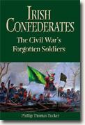 *Irish Confederates: The Civil War's Forgotten Soldiers* by Phillip Thomas Tucker