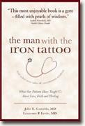 Buy *The Man with the Iron Tattoo and Other True Tales of Uncommon Wisdom: What Our Patients Have Taught Us About Love, Faith and Healing* by John E. Castaldo & Lawrence P. Levitt online