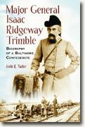 *Major General Isaac Ridgeway Trimble: Biography Of A Baltimore Confederate* by Leslie R. Tucker
