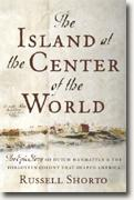 Buy *The Island at the Center of the World: The Epic Story of Dutch Manhattan, the Forgotten Colony that Shaped America* online