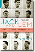 *Jack and Lem: John F. Kennedy and Lem Billings: The Untold Story of an Extraordinary Friendship* by David Pitts