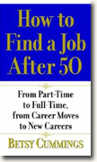*How to Find a Job After 50: From Part-Time to Full-Time, from Career Moves to New Careers* by Betsy Cummings