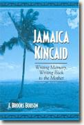 Buy *Jamaica Kincaid: Writing Memory, Writing Back To The Mother* by J. Brooks Bouson online