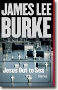 Buy *Jesus Out to Sea: Stories* by James Lee Burkeonline