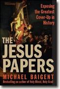 *The Jesus Papers: Exposing the Greatest Cover-Up in History* by Michael Baigent