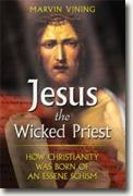 Buy *Jesus the Wicked Priest: How Christianity Was Born of an Essene Schism* by Marvin Vining online