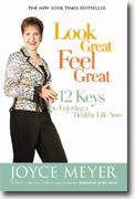 Buy *Look Great, Feel Great: 12 Keys to Enjoying a Healthy Life Now* by Joyce Meyer online
