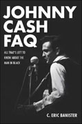 *Johnny Cash FAQ: All Thats Left to Know About the Man in Black* by C. Eric Banister