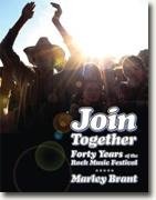 *Join Together! Forty Years of the Rock Festival* by Marley Brant
