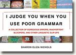 Buy *I Judge You When You Use Poor Grammar: A Collection of Egregious Errors, Disconcerting Bloopers, and Other Linguistic Slip-Ups* by Sharon Eliza Nichols online