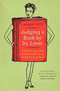 *Judging a Book by Its Lover: A Field Guide to the Hearts and Minds of Readers Everywhere* by Lauren Leto