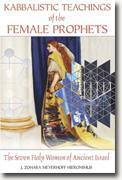 Buy *Kabbalistic Teachings of the Female Prophets: The Seven Holy Women of Ancient Israel* by J. Zohara Meyerhoff Hieronimus online