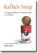 Buy *Kafka's Soup: A Complete History of World Literature in 14 Recipes* by Mark Crick online