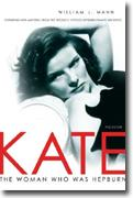 *Kate: The Woman Who Was Hepburn* by William J. Mann