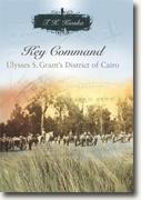 Buy *Key Command: Ulysses S. Grant's District of Cairo (Shades of Blue and Gray Series)* by T.K. Kionka online