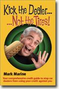 Buy *Kick the Dealer...Not the Tires!: Your Comprehensive Credit Guide to Stop Car Dealers from Using Your Credit Against You* by Mark Marine online