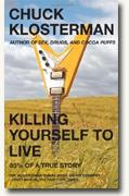 Buy *Killing Yourself to Live: 85% of a True Story* online